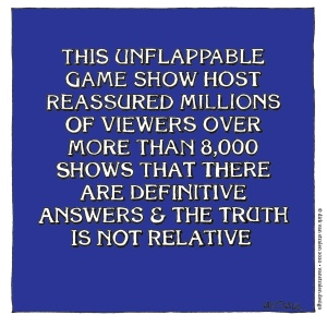 """A blue text box in with jeapardy style text reading """"the unflappable game show host reassured millions of viewers over 8000 shows that there are definitive answers & the truth is not relative"""""""