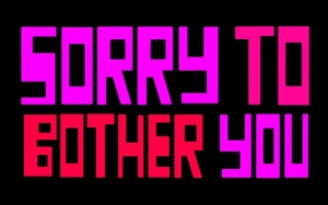 """A screenshot of the title screen of the film - the """"words sorry to bother you"""" on a black background."""